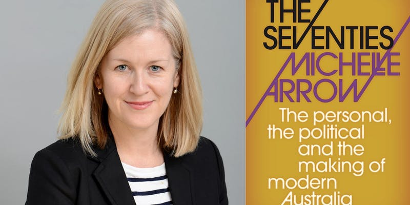 Speaker Series: The Seventies: The Personal, The Political and the Making of Modern Australia