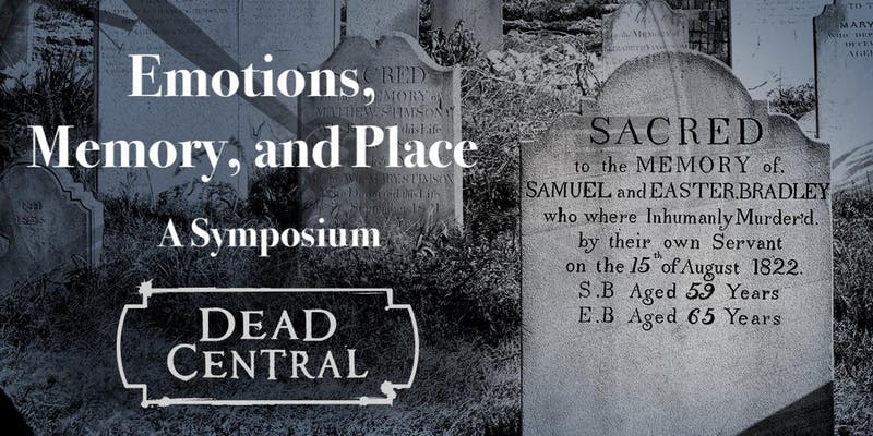 Symposium | Dead Central: Emotions, Memory, and Place, 17 June