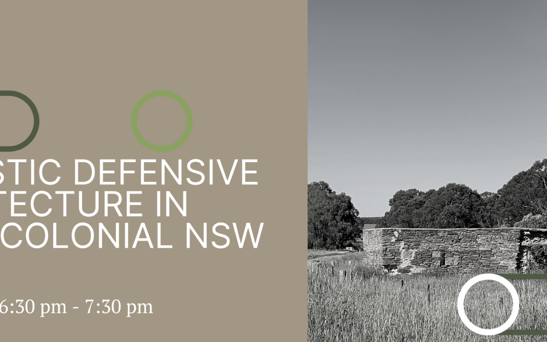 Online   Domestic Defensive Architecture in Early Colonial NSW with Dr Stephen Gapps   15 April 2021